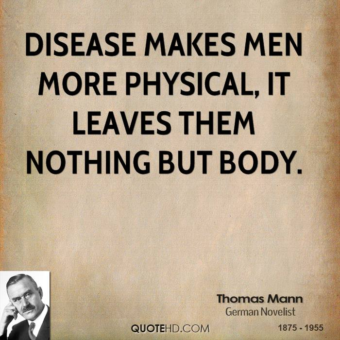 Disease makes men more physical, it leaves them nothing but body.