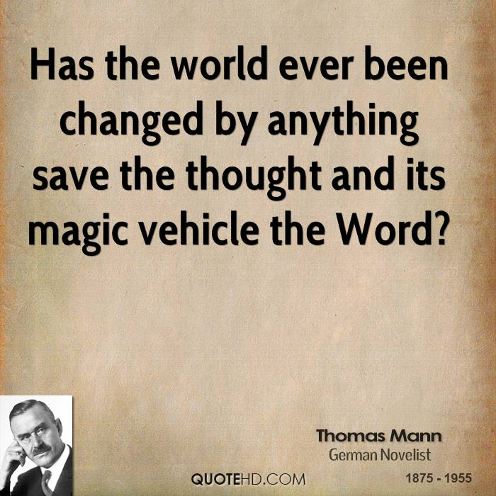 Has the world ever been changed by anything save the thought and its magic vehicle the Word?