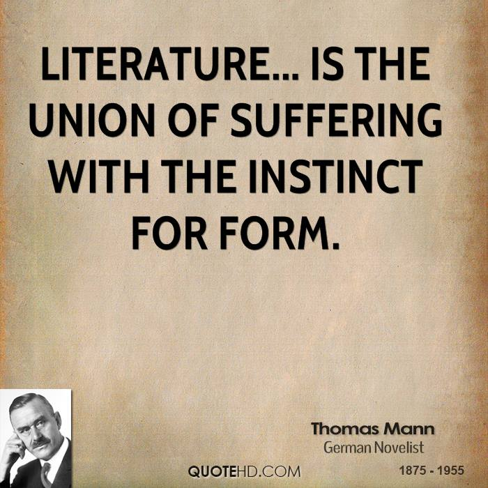 Literature... is the union of suffering with the instinct for form.