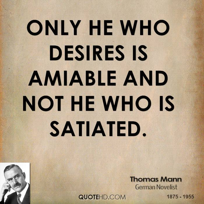 Only he who desires is amiable and not he who is satiated.