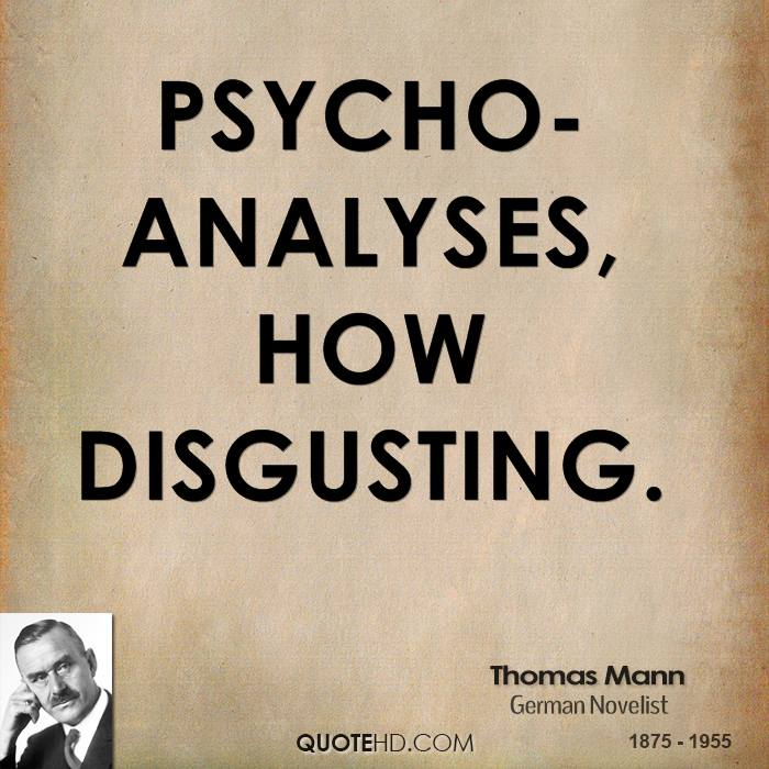 Psycho-analyses, how disgusting.