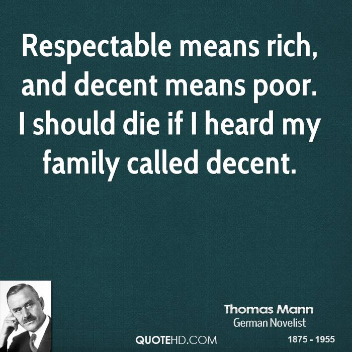 Respectable means rich, and decent means poor. I should die if I heard my family called decent.