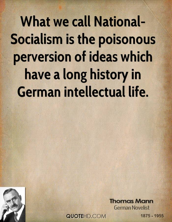 What we call National-Socialism is the poisonous perversion of ideas which have a long history in German intellectual life.