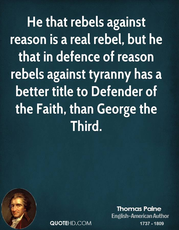 thomas paine faith and reason essay In his book, the age of reason, thomas paine—who rejected all claims  this  essay is part of a series the previous essay can be found here.