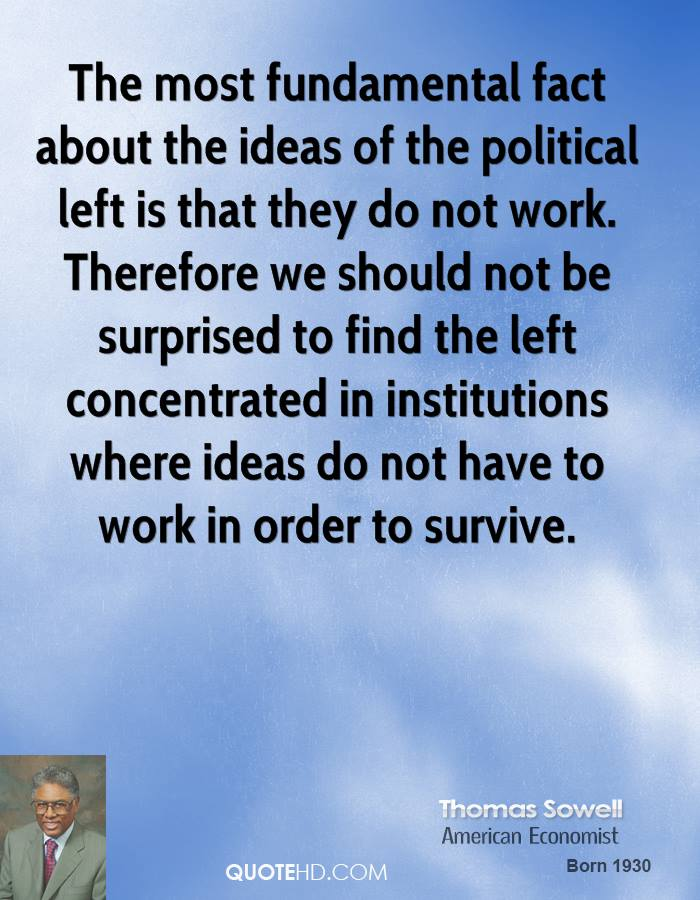 The most fundamental fact about the ideas of the political left is that they do not work. Therefore we should not be surprised to find the left concentrated in institutions where ideas do not have to work in order to survive.