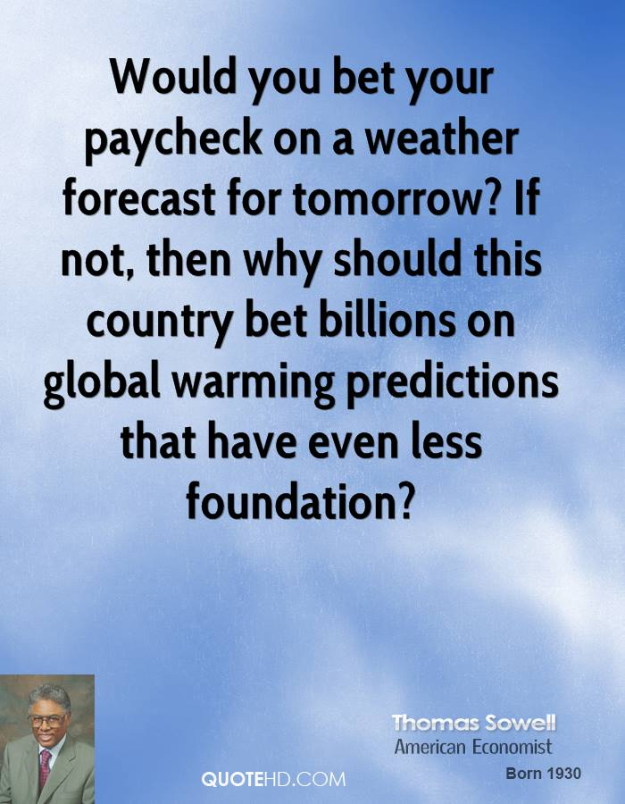 Would you bet your paycheck on a weather forecast for tomorrow? If not, then why should this country bet billions on global warming predictions that have even less foundation?