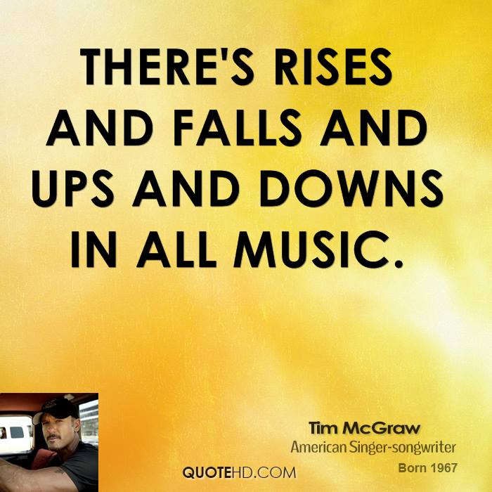 There's rises and falls and ups and downs in all music.