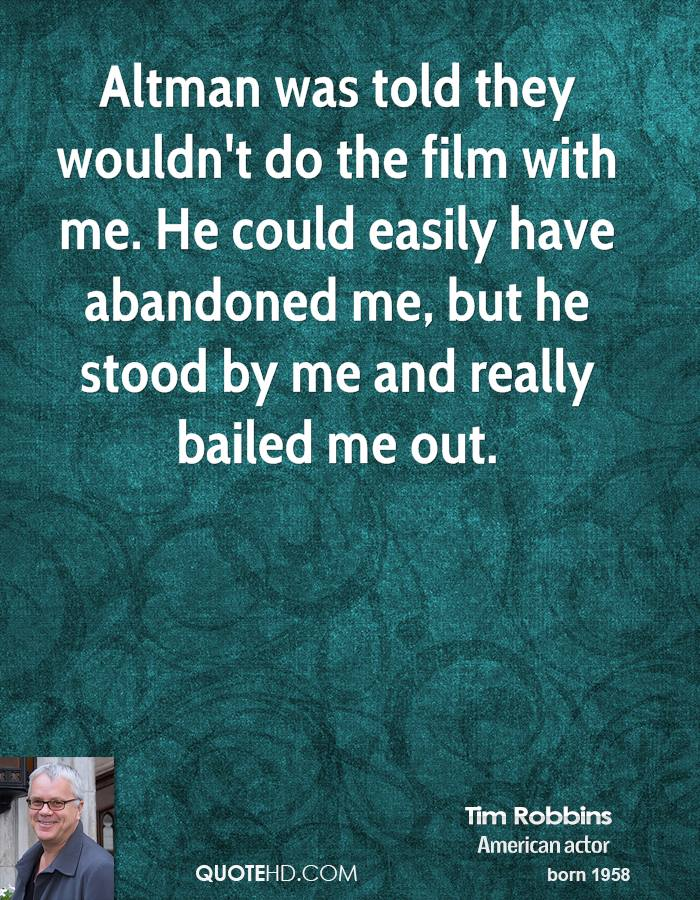 Altman was told they wouldn't do the film with me. He could easily have abandoned me, but he stood by me and really bailed me out.