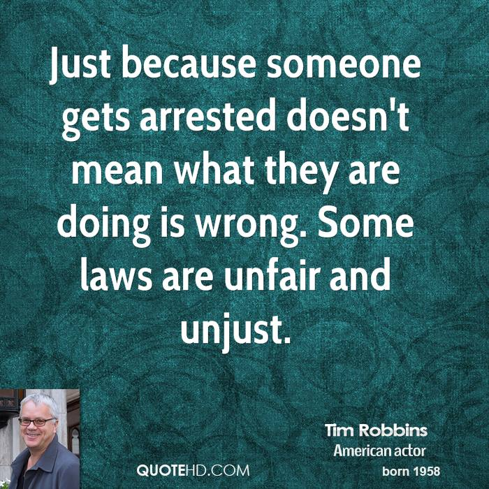 Just because someone gets arrested doesn't mean what they are doing is wrong. Some laws are unfair and unjust.