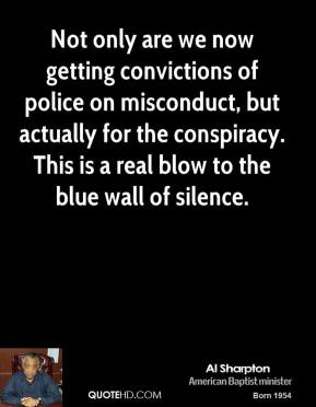 Not only are we now getting convictions of police on misconduct, but actually for the conspiracy. This is a real blow to the blue wall of silence.