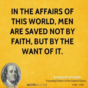 In the affairs of this world, men are saved not by faith, but by the want of it.