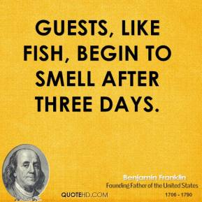 Guests, like fish, begin to smell after three days.