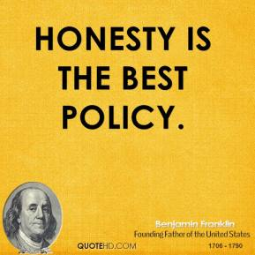 Benjamin Franklin - Honesty is the best policy.