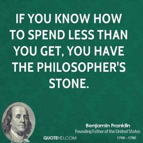 If you know how to spend less than you get, you have the philosopher's stone.