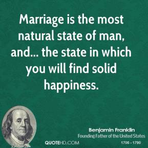 Marriage is the most natural state of man, and... the state in which you will find solid happiness.