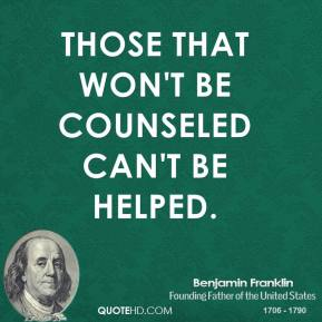 Those that won't be counseled can't be helped.