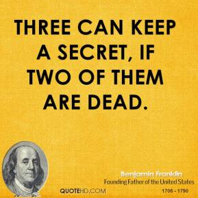 Three can keep a secret, if two of them are dead.
