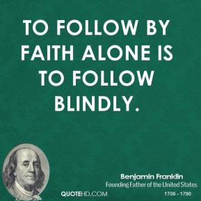 To Follow by faith alone is to follow blindly.