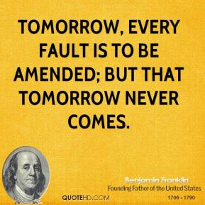 Tomorrow, every Fault is to be amended; but that Tomorrow never comes.