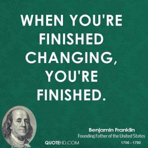 When you're finished changing, you're finished.