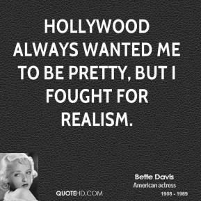 Hollywood always wanted me to be pretty, but I fought for realism.