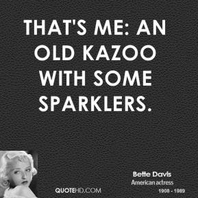 That's me: an old kazoo with some sparklers.