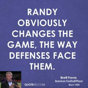 Brett Favre - Randy obviously changes the game, the way defenses face them.