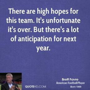 There are high hopes for this team. It's unfortunate it's over. But there's a lot of anticipation for next year.