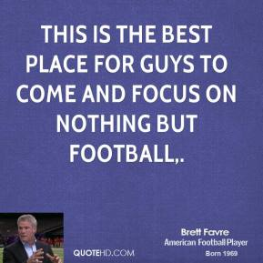 This is the best place for guys to come and focus on nothing but football.