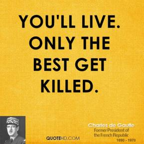 You'll live. Only the best get killed.