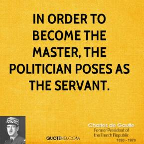 Charles de Gaulle - In order to become the master, the politician poses as the servant.