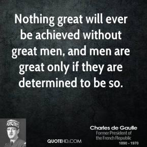 Nothing great will ever be achieved without great men, and men are great only if they are determined to be so.