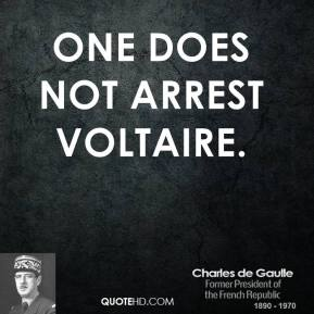One does not arrest Voltaire.