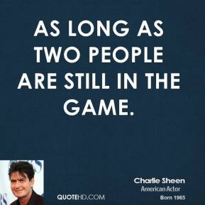 as long as two people are still in the game.