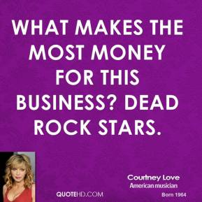 What makes the most money for this business? Dead rock stars.