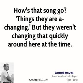 How's that song go? 'Things they are a-changing.' But they weren't changing that quickly around here at the time.