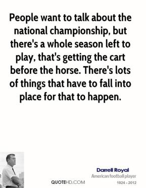 People want to talk about the national championship, but there's a whole season left to play, that's getting the cart before the horse. There's lots of things that have to fall into place for that to happen.