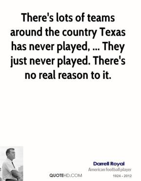 There's lots of teams around the country Texas has never played, ... They just never played. There's no real reason to it.