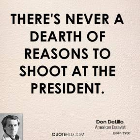 Don Delillo - There's never a dearth of reasons to shoot at the President.