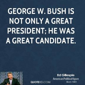 George W. Bush is not only a great president; he was a great candidate.