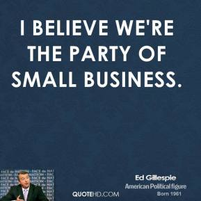 I believe we're the party of small business.