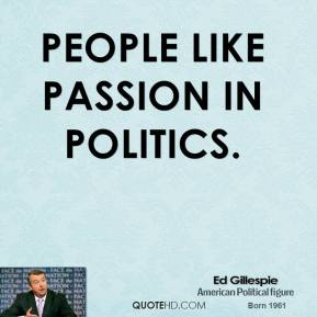 People like passion in politics.
