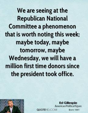 Ed Gillespie - We are seeing at the Republican National Committee a phenomenon that is worth noting this week; maybe today, maybe tomorrow, maybe Wednesday, we will have a million first time donors since the president took office.