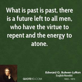 What is past is past, there is a future left to all men, who have the virtue to repent and the energy to atone.