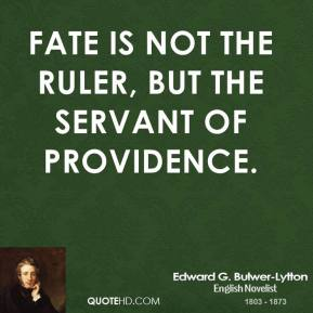 Fate is not the ruler, but the servant of Providence.