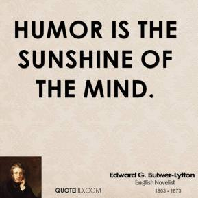 Humor is the sunshine of the mind.