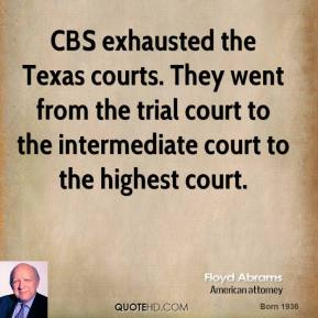 Floyd Abrams - CBS exhausted the Texas courts. They went from the trial court to the intermediate court to the highest court.