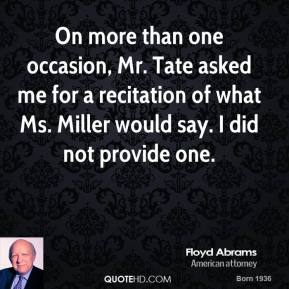 On more than one occasion, Mr. Tate asked me for a recitation of what Ms. Miller would say. I did not provide one.