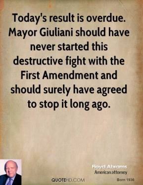 Today's result is overdue. Mayor Giuliani should have never started this destructive fight with the First Amendment and should surely have agreed to stop it long ago.