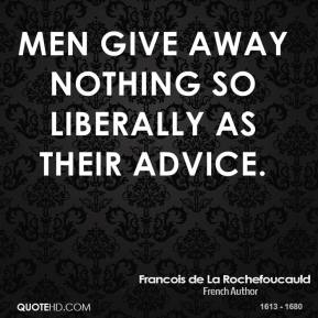 Men give away nothing so liberally as their advice.